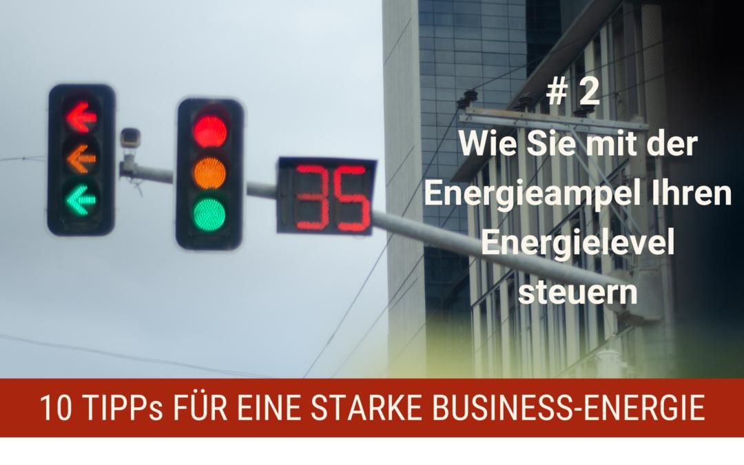 10 Tipps für eine starke Business-Energie # 2 – Wie Sie mit der Energieampel Ihren Energielevel steuern