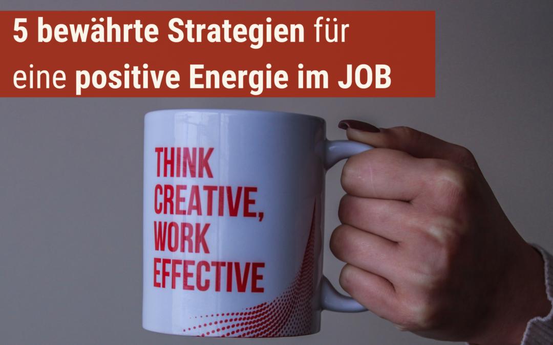 5 bewährte Strategien für eine positive Energie im JOB