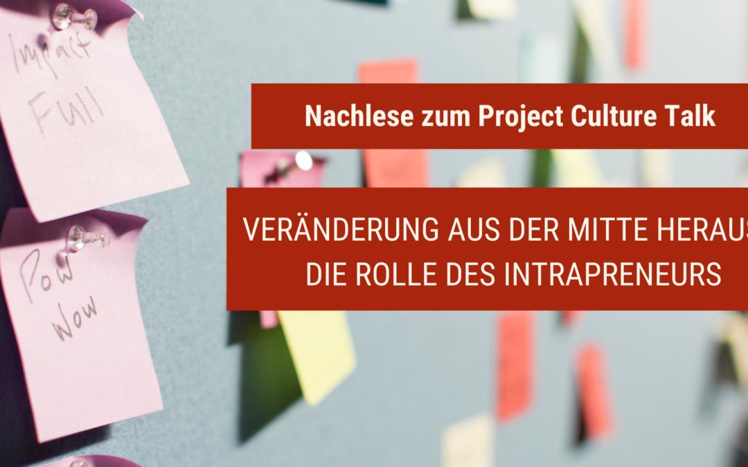 Nachlese zum Project Culture Talk *Veränderung aus der Mitte heraus – Die Rolle des Intrapreneurs*
