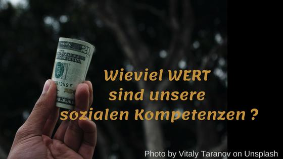 Wieviel WERT sind uns unsere sozialen Kompetenzen wirklich?