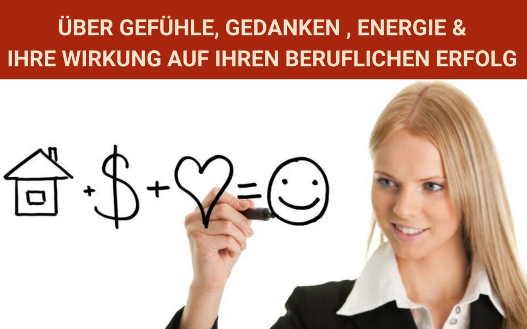Über Gefühle, Gedanken, Energie und ihre Wirkung auf Ihren beruflichen Erfolg