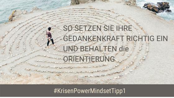 #KrisenPowerMindsetTipp1 – So setzen Sie Ihre Gedankenkraft richtig ein und behalten die Orientierung