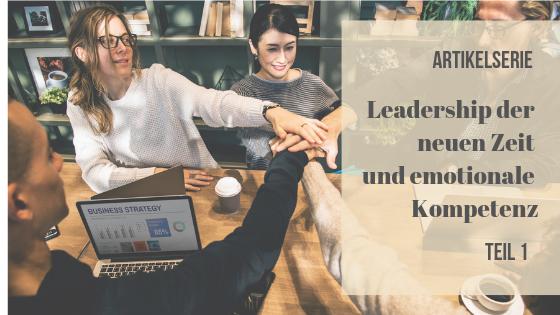 Artikelserie Leadership der neuen Zeit und emotionale Kompetenz Teil 1