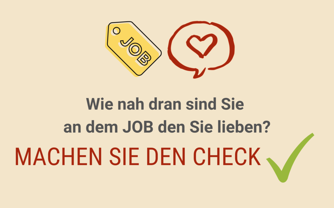 Wie nah dran sind Sie an dem JOB den Sie lieben: Machen Sie den CHECK